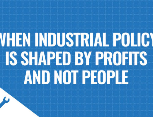 When Industrial Policy is Shaped by Profits and not People