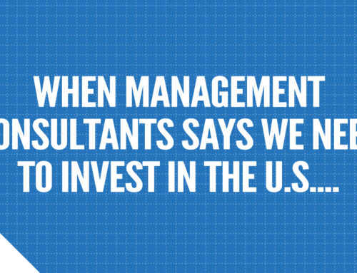When Management Consultants Says We Need to Invest in the U.S….
