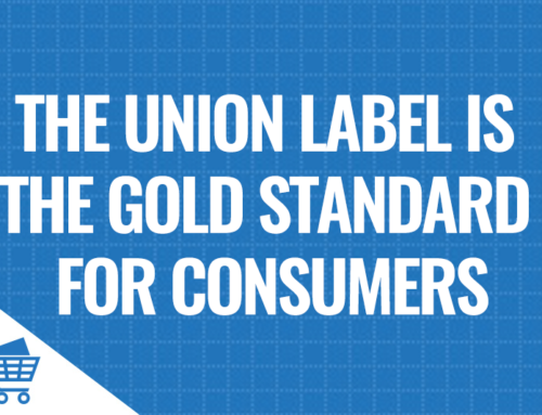 The Union Label is the Gold Standard for Consumers