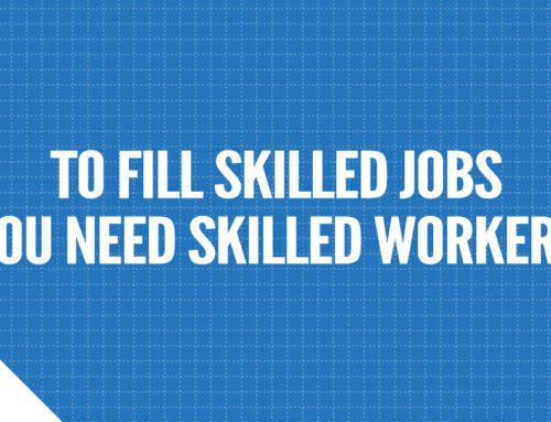 To Fill Skilled Jobs You Need Skilled Workers